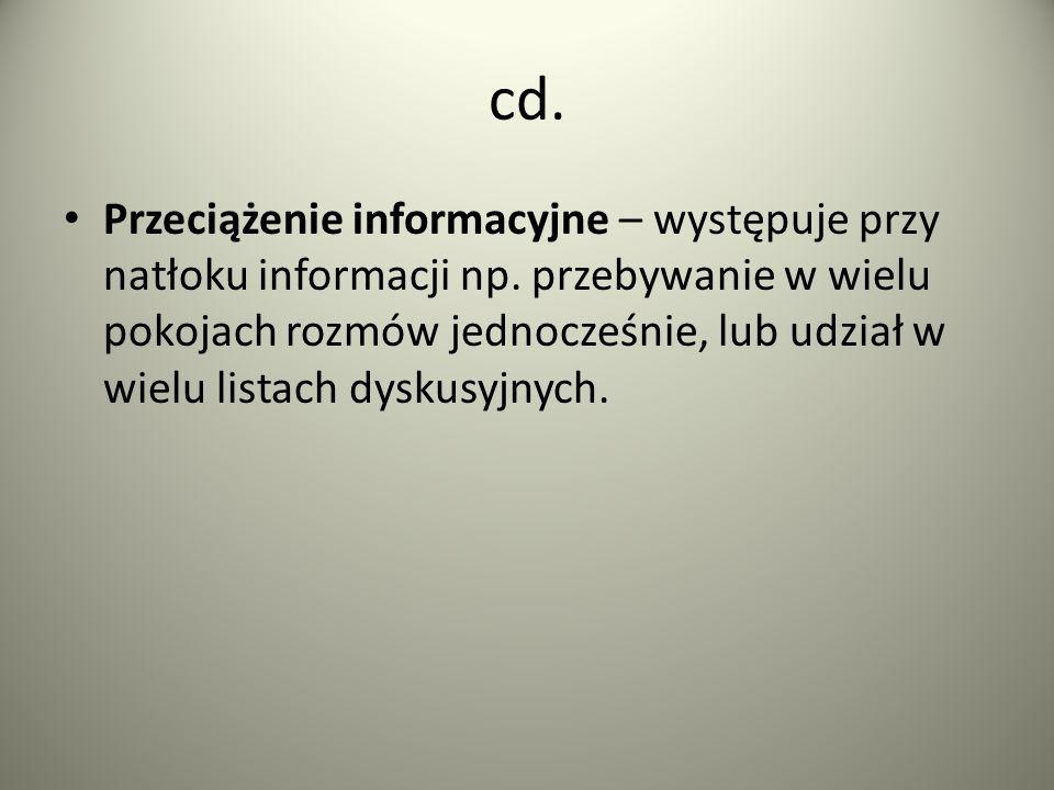 cd. Przeciążenie informacyjne – występuje przy natłoku informacji np. przebywanie w wielu pokojach rozmów jednocześnie, lub udział w wielu listach dys