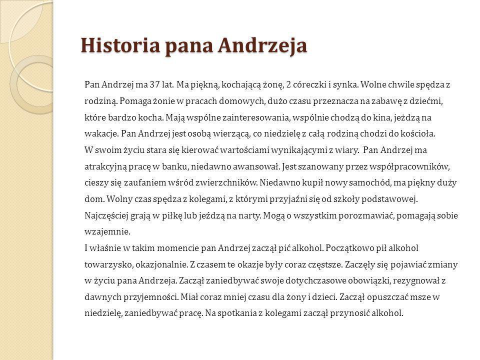 Historia pana Andrzeja Pan Andrzej ma 37 lat. Ma piękną, kochającą żonę, 2 córeczki i synka. Wolne chwile spędza z rodziną. Pomaga żonie w pracach dom