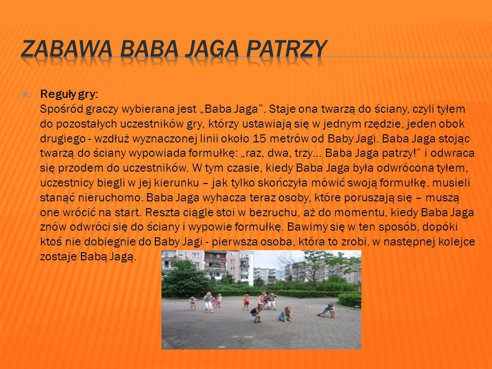 """ Reguły gry: Spośród graczy wybierana jest """"Baba Jaga"""". Staje ona twarzą do ściany, czyli tyłem do pozostałych uczestników gry, którzy ustawiają się"""