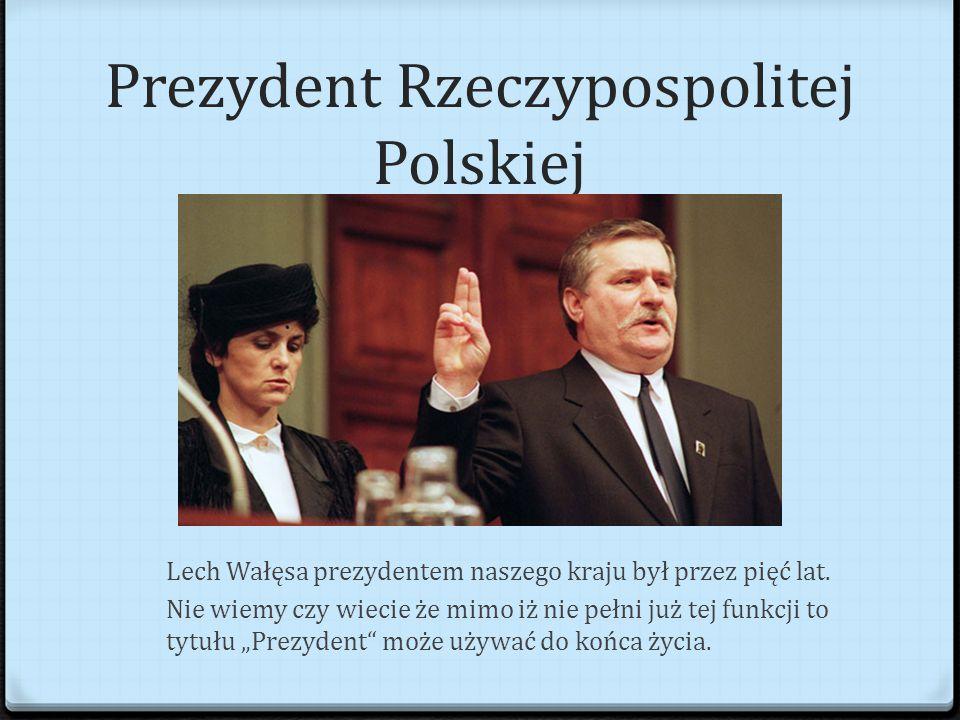 Prezydent Rzeczypospolitej Polskiej Lech Wałęsa prezydentem naszego kraju był przez pięć lat.