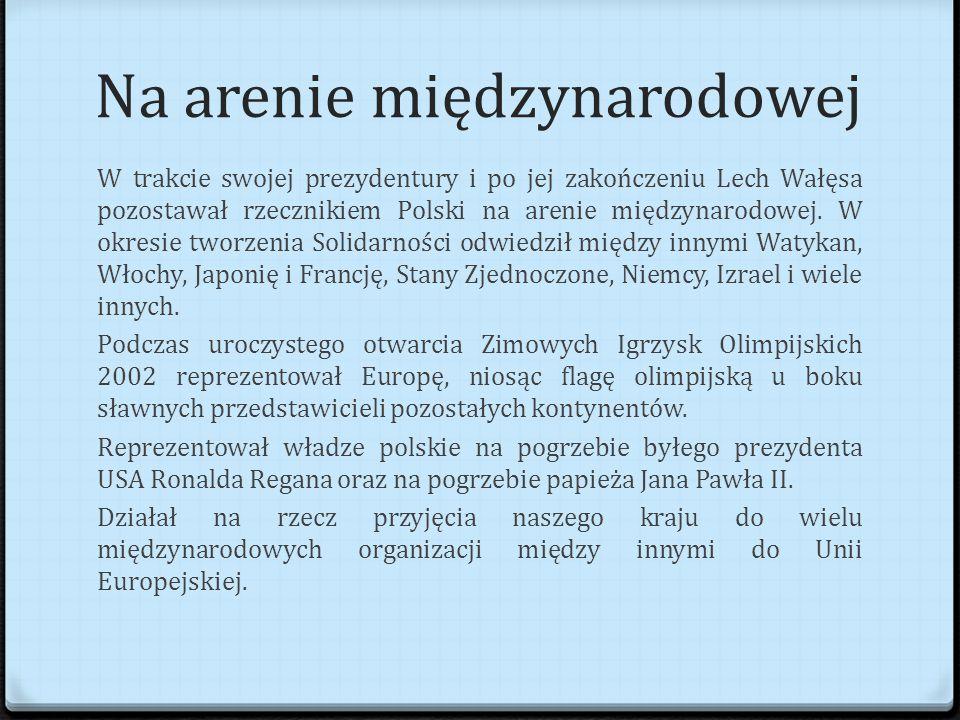 Na arenie międzynarodowej W trakcie swojej prezydentury i po jej zakończeniu Lech Wałęsa pozostawał rzecznikiem Polski na arenie międzynarodowej.