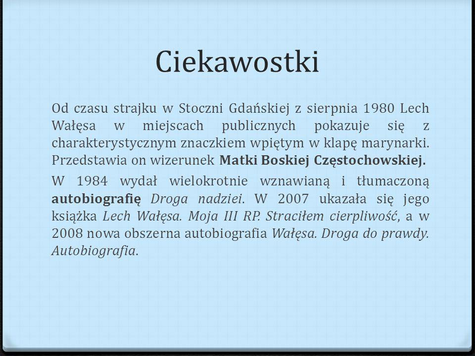 Ciekawostki Od czasu strajku w Stoczni Gdańskiej z sierpnia 1980 Lech Wałęsa w miejscach publicznych pokazuje się z charakterystycznym znaczkiem wpiętym w klapę marynarki.
