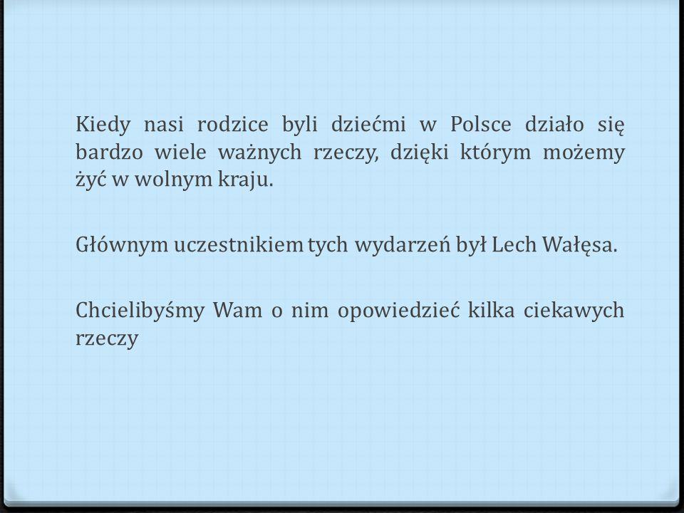 Kiedy nasi rodzice byli dziećmi w Polsce działo się bardzo wiele ważnych rzeczy, dzięki którym możemy żyć w wolnym kraju.