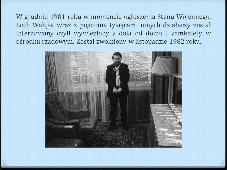 W grudniu 1981 roku w momencie ogłoszenia Stanu Wojennego, Lech Wałęsa wraz z pięcioma tysiącami innych działaczy został internowany czyli wywieziony z dala od domu i zamknięty w ośrodku rządowym.