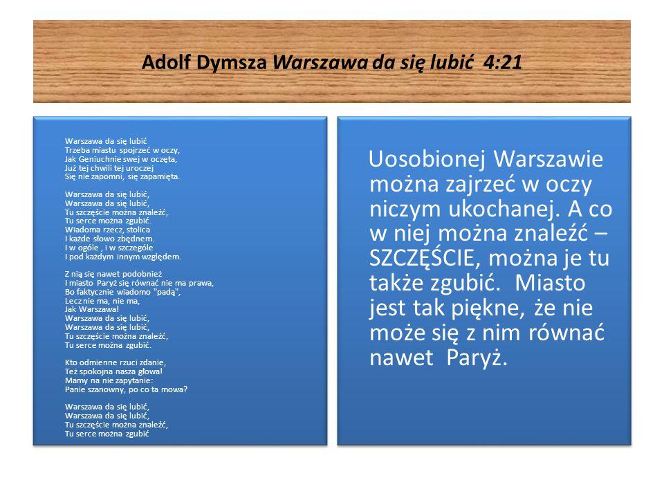 Adolf Dymsza Warszawa da się lubić 4:21 Warszawa da się lubić Trzeba miastu spojrzeć w oczy, Jak Geniuchnie swej w oczęta, Już tej chwili tej uroczej Się nie zapomni, się zapamięta.