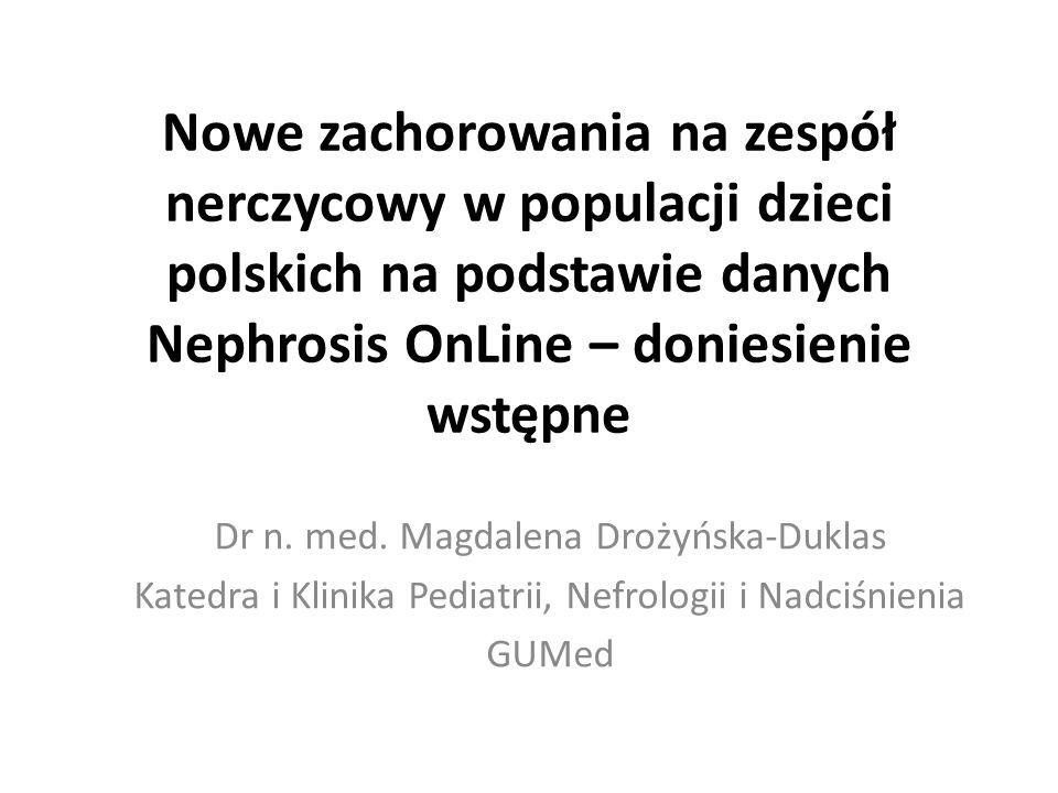 Nowe zachorowania na zespół nerczycowy w populacji dzieci polskich na podstawie danych Nephrosis OnLine – doniesienie wstępne Dr n. med. Magdalena Dro