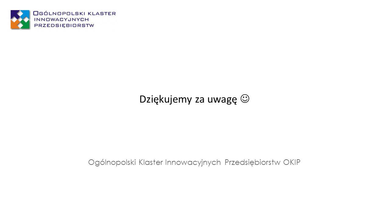 Dziękujemy za uwagę Ogólnopolski Klaster Innowacyjnych Przedsiębiorstw OKIP