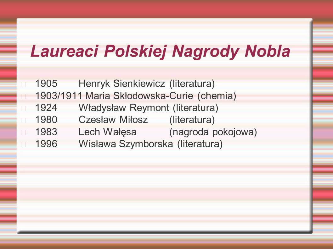 Laureaci Polskiej Nagrody Nobla 1905 Henryk Sienkiewicz (literatura) 1903/1911 Maria Skłodowska-Curie (chemia) 1924 Władysław Reymont (literatura) 198