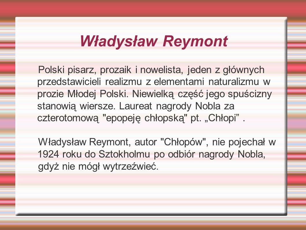 Władysław Reymont Polski pisarz, prozaik i nowelista, jeden z głównych przedstawicieli realizmu z elementami naturalizmu w prozie Młodej Polski. Niewi