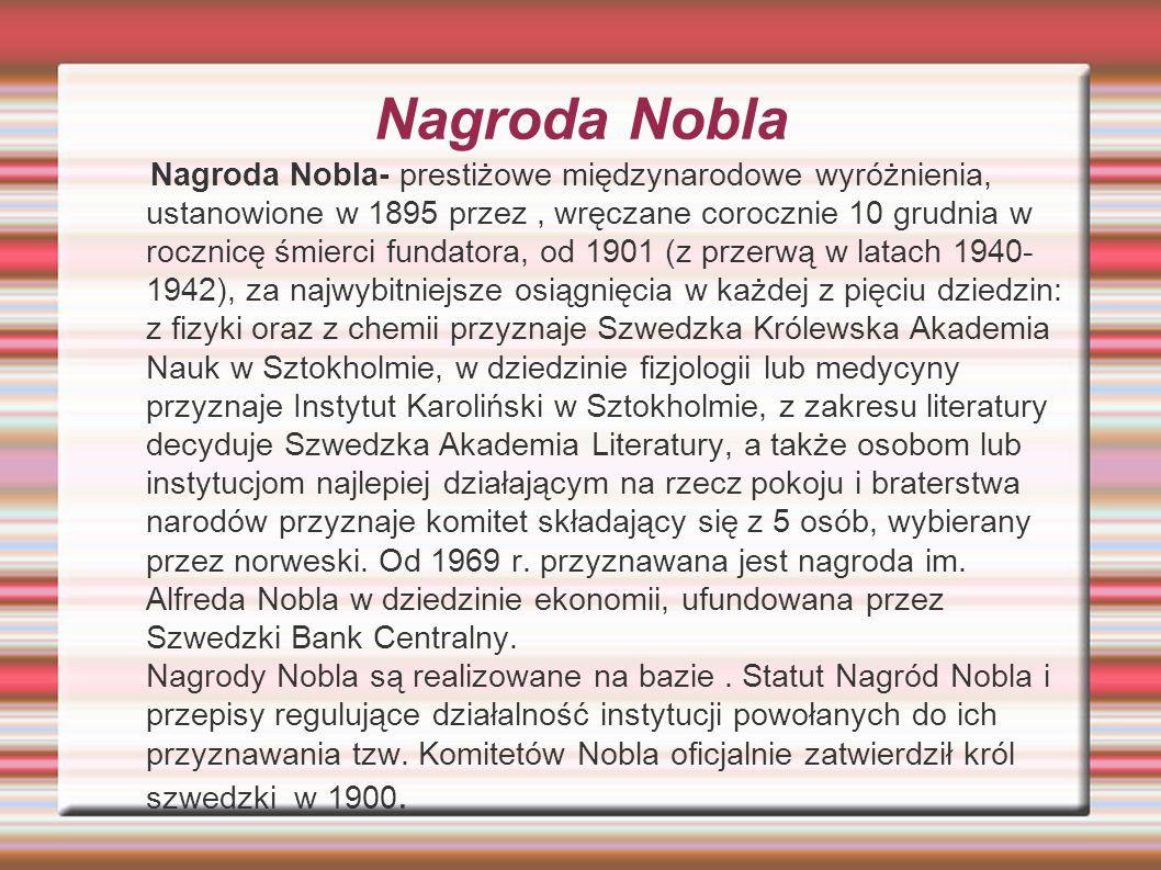 Nagroda Nobla Nagroda Nobla- prestiżowe międzynarodowe wyróżnienia, ustanowione w 1895 przez, wręczane corocznie 10 grudnia w rocznicę śmierci fundato