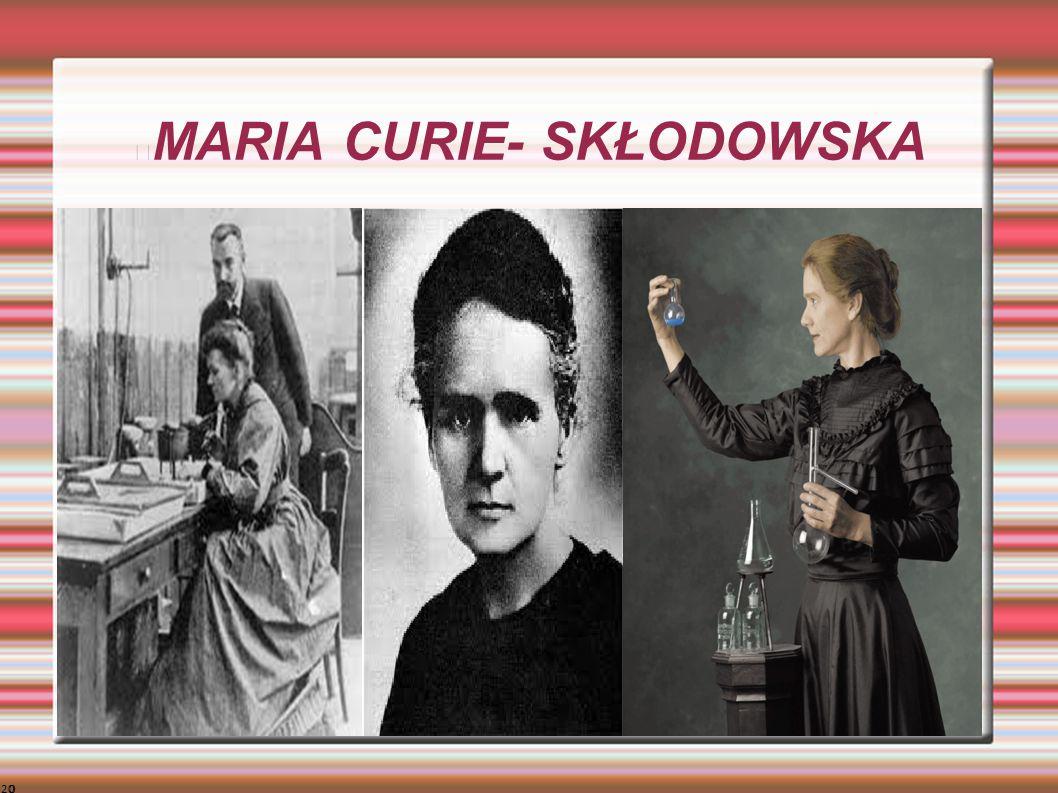 MARIA CURIE- SKŁODOWSKA