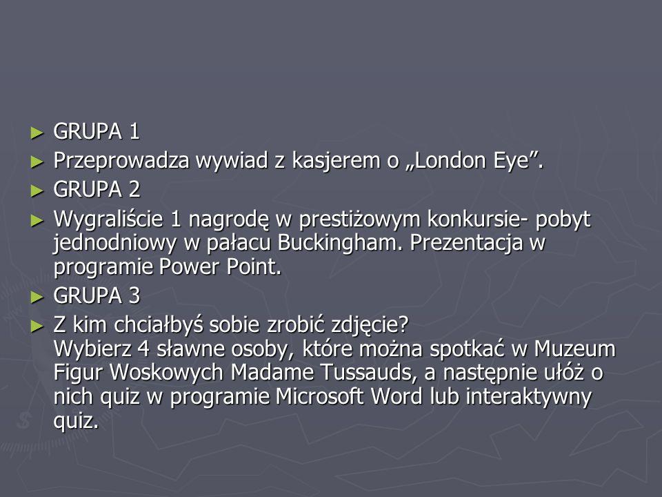 """► GRUPA 1 ► Przeprowadza wywiad z kasjerem o """"London Eye"""". ► GRUPA 2 ► Wygraliście 1 nagrodę w prestiżowym konkursie- pobyt jednodniowy w pałacu Bucki"""