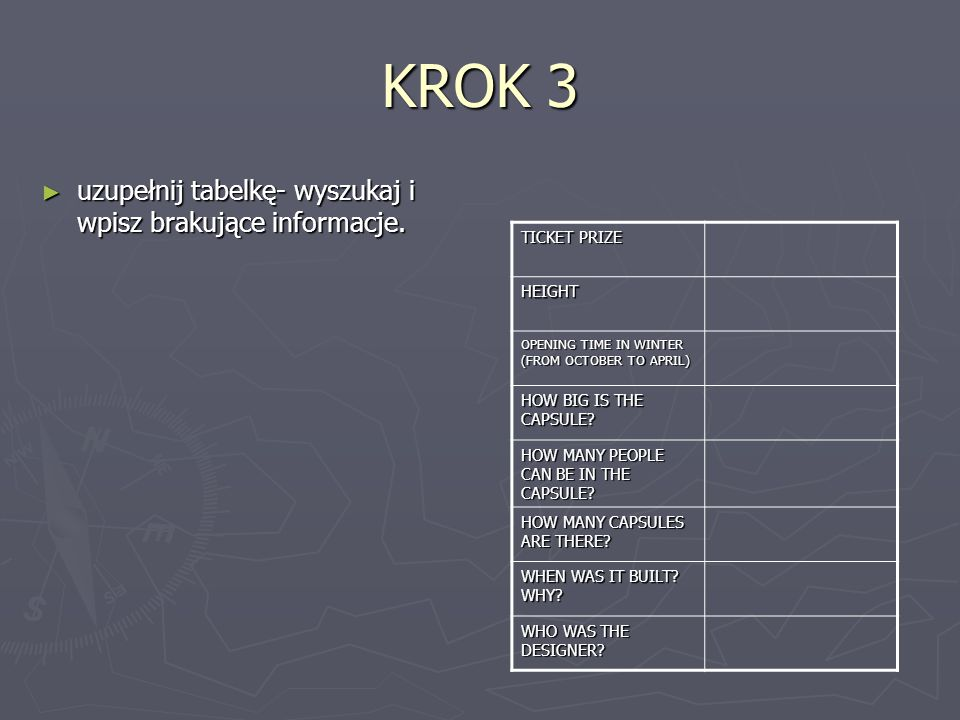 KROK 3 ► uzupełnij tabelkę- wyszukaj i wpisz brakujące informacje. TICKET PRIZE HEIGHT OPENING TIME IN WINTER (FROM OCTOBER TO APRIL) HOW BIG IS THE C