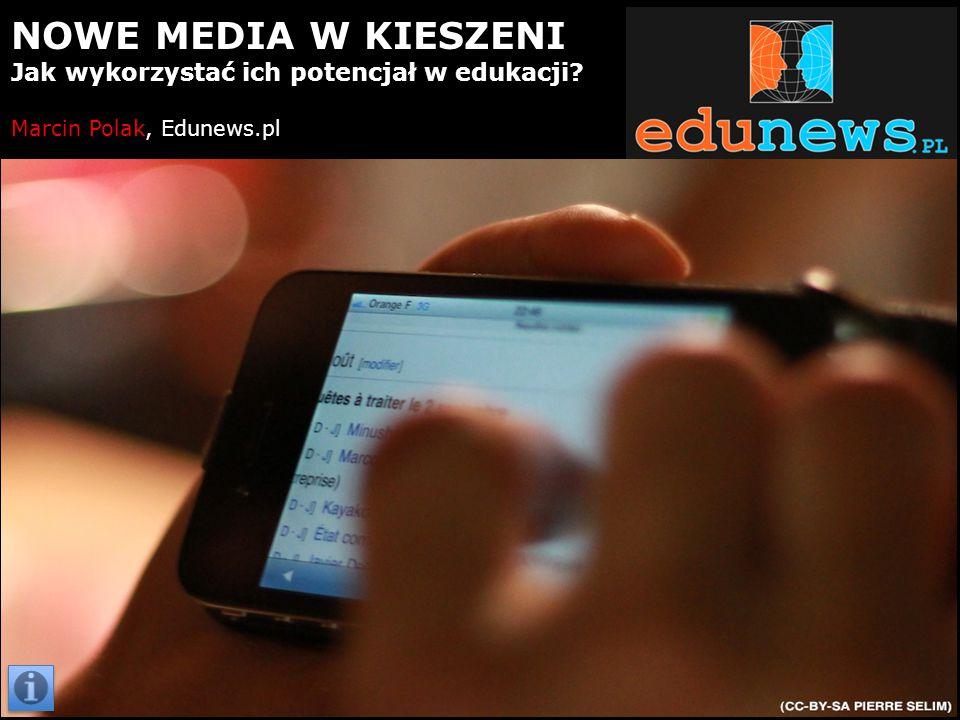 NOWE MEDIA W KIESZENI Jak wykorzystać ich potencjał w edukacji? Marcin Polak, Edunews.pl