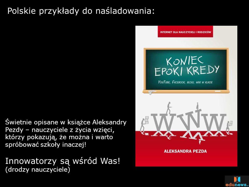 Polskie przykłady do naśladowania: Świetnie opisane w książce Aleksandry Pezdy – nauczyciele z życia wzięci, którzy pokazują, że można i warto spróbow