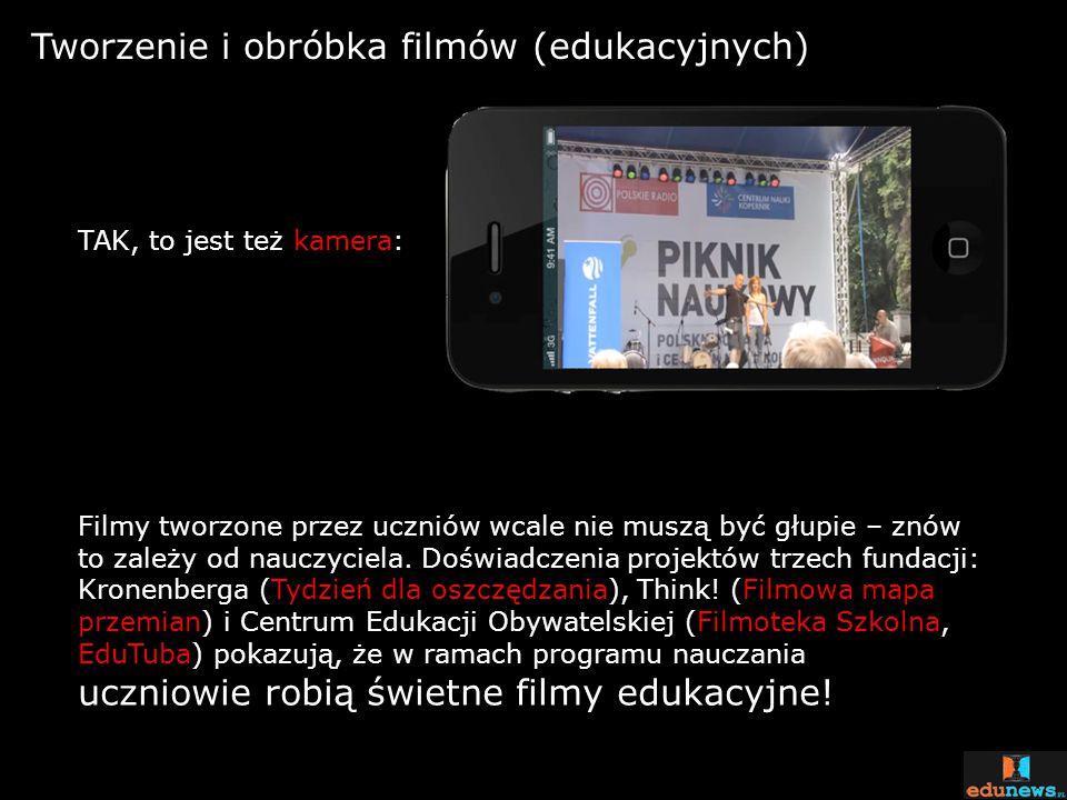 Tworzenie i obróbka filmów (edukacyjnych) TAK, to jest też kamera: Filmy tworzone przez uczniów wcale nie muszą być głupie – znów to zależy od nauczyc