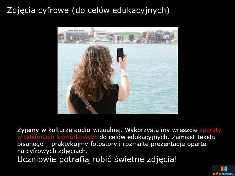 Zdjęcia cyfrowe (do celów edukacyjnych) Żyjemy w kulturze audio-wizualnej. Wykorzystajmy wreszcie aparaty w telefonach komórkowych do celów edukacyjny
