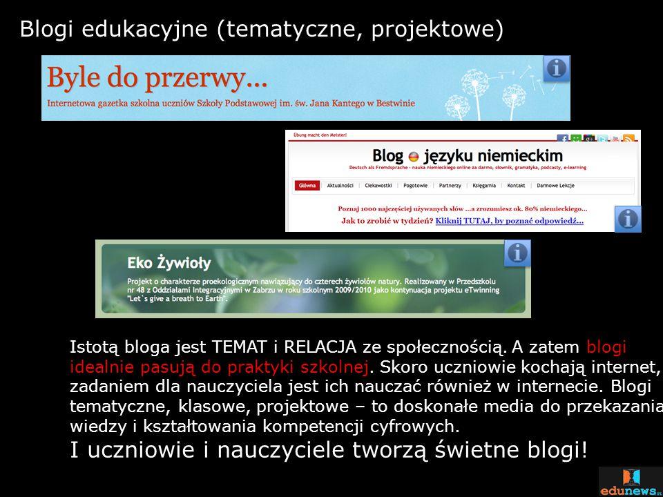 Blogi edukacyjne (tematyczne, projektowe) Istotą bloga jest TEMAT i RELACJA ze społecznością. A zatem blogi idealnie pasują do praktyki szkolnej. Skor