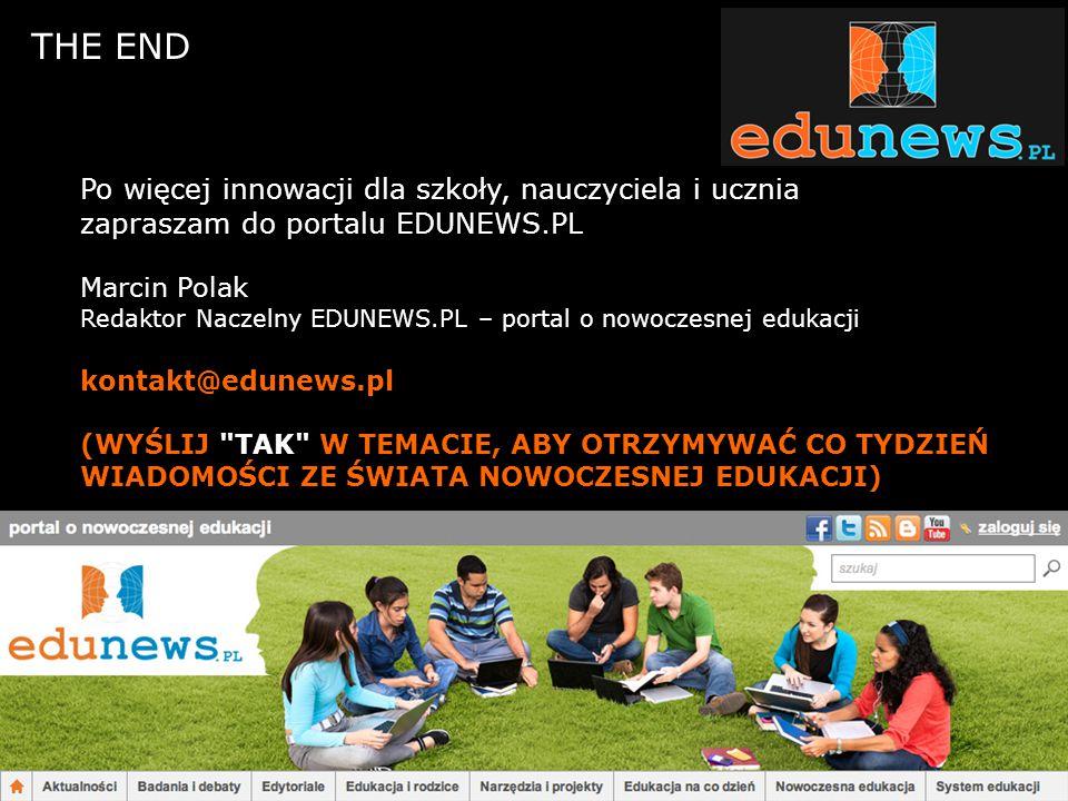 THE END Po więcej innowacji dla szkoły, nauczyciela i ucznia zapraszam do portalu EDUNEWS.PL Marcin Polak Redaktor Naczelny EDUNEWS.PL – portal o nowo