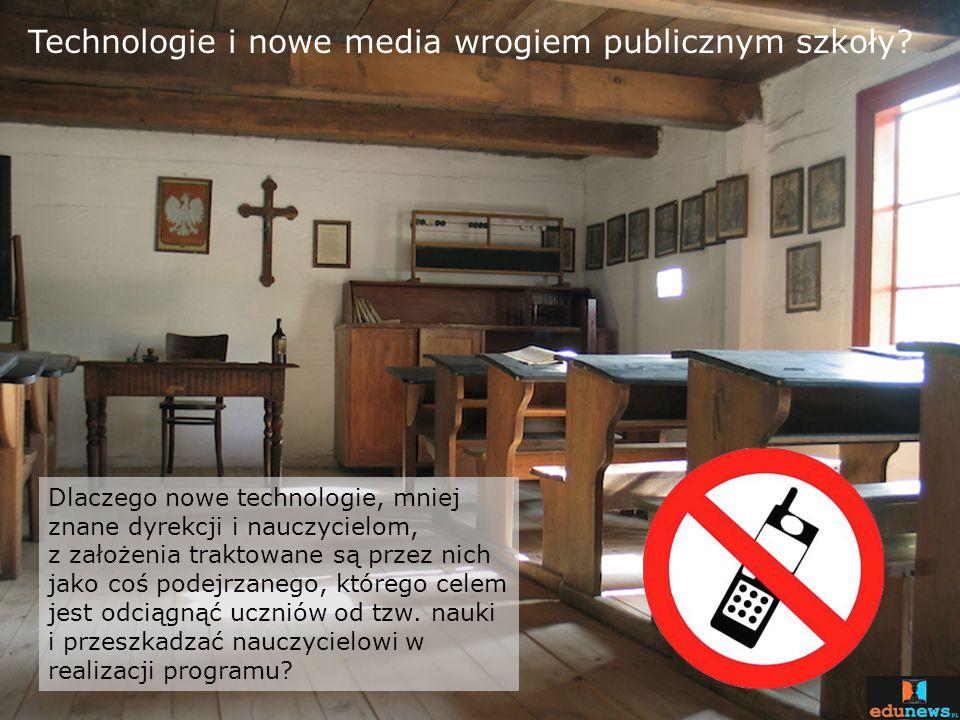 Technologie i nowe media wrogiem publicznym szkoły? Dlaczego nowe technologie, mniej znane dyrekcji i nauczycielom, z założenia traktowane są przez ni