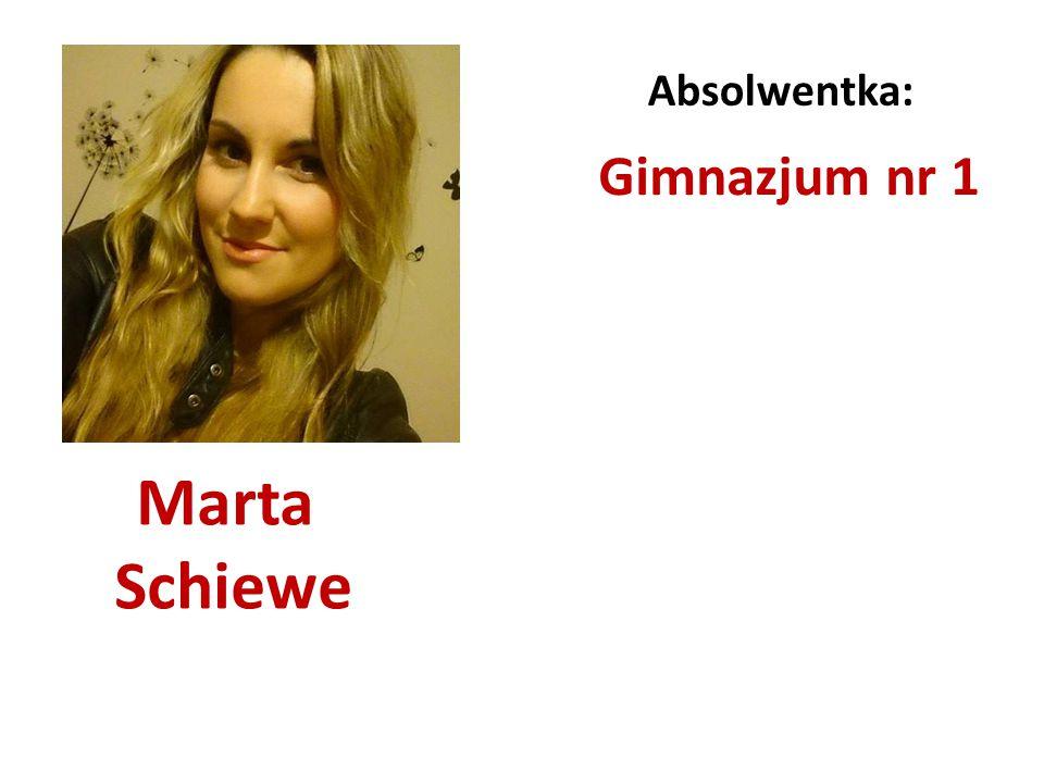 Marta Schiewe Absolwentka: Gimnazjum nr 1