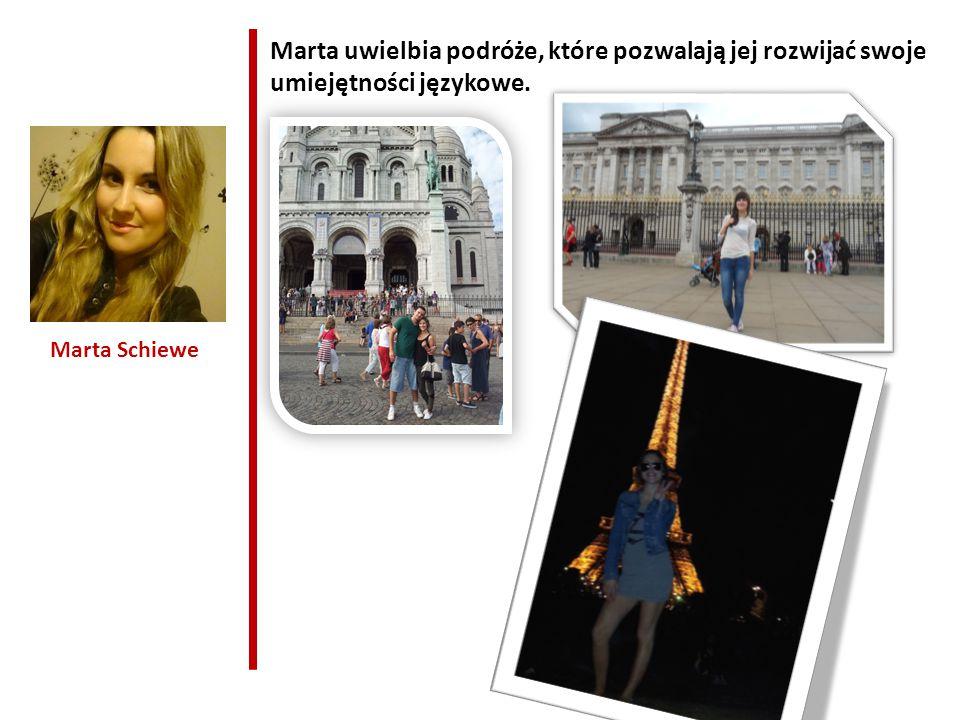 Marta Schiewe Marta uwielbia podróże, które pozwalają jej rozwijać swoje umiejętności językowe.