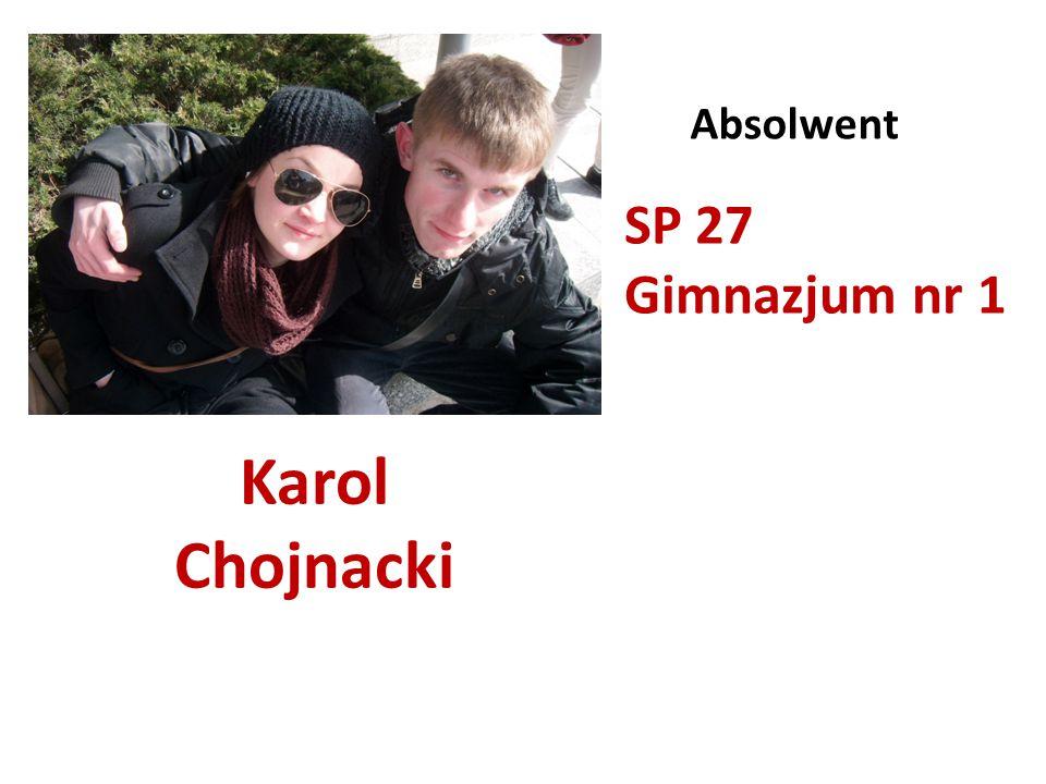 Karol Chojnacki Absolwent SP 27 Gimnazjum nr 1