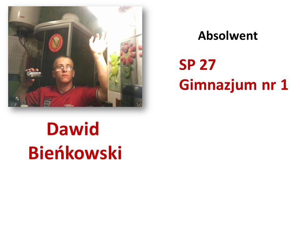 Dawid Bieńkowski Absolwent SP 27 Gimnazjum nr 1
