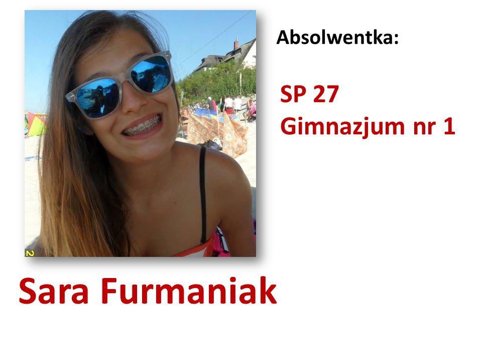 Sara Furmaniak Absolwentka: SP 27 Gimnazjum nr 1