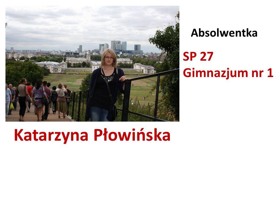 Katarzyna Płowińska Absolwentka SP 27 Gimnazjum nr 1