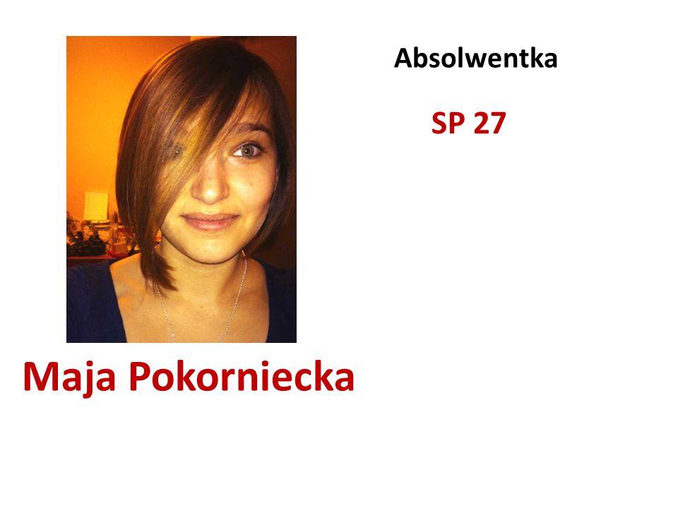 Maja Pokorniecka Absolwentka SP 27