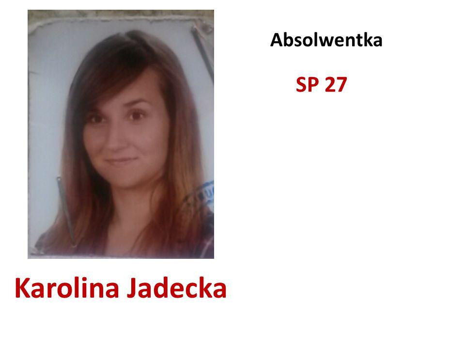 Karolina Jadecka Absolwentka SP 27