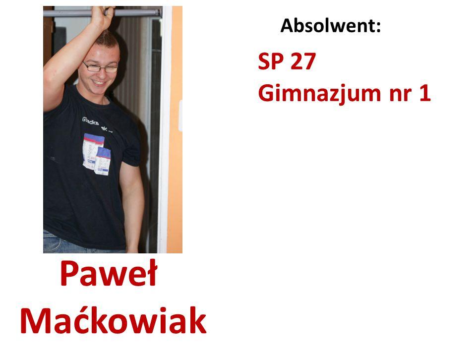 Paweł Maćkowiak Absolwent: SP 27 Gimnazjum nr 1