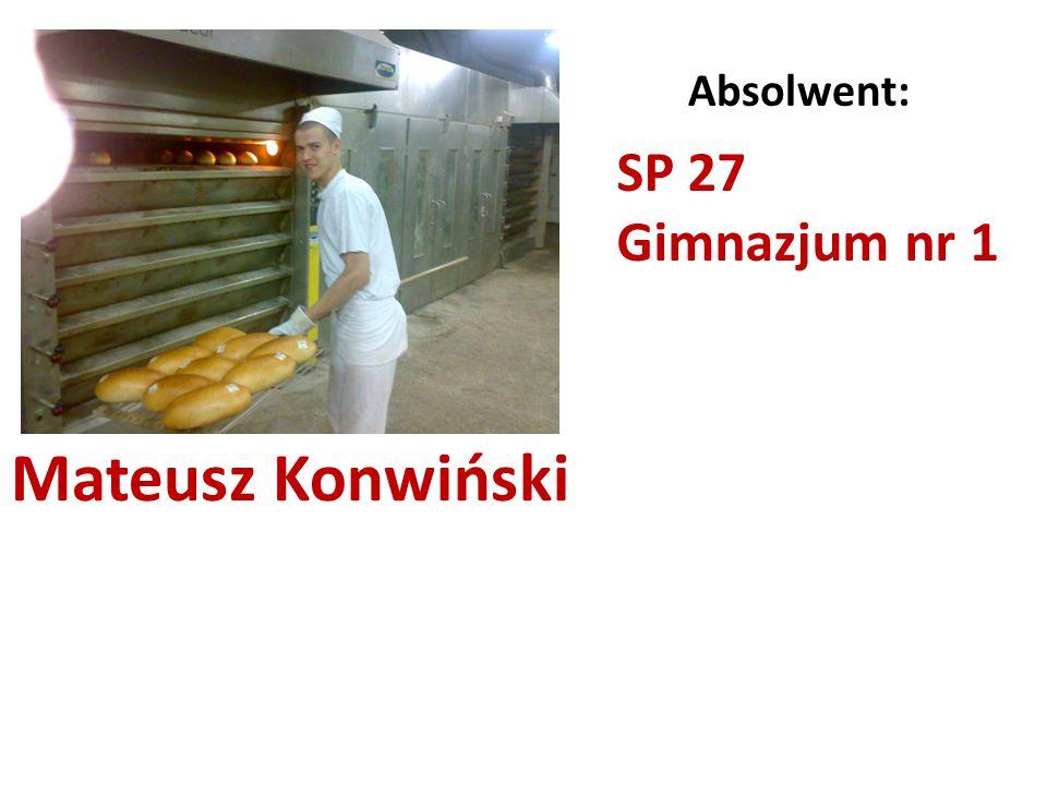 Mateusz Konwiński Absolwent: SP 27 Gimnazjum nr 1