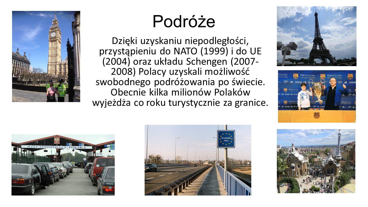 Podróże Dzięki uzyskaniu niepodległości, przystąpieniu do NATO (1999) i do UE (2004) oraz układu Schengen (2007- 2008) Polacy uzyskali możliwość swobo