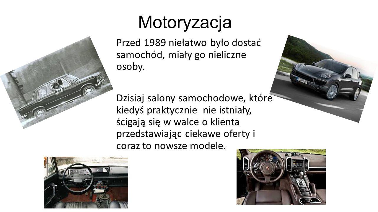 Motoryzacja Przed 1989 niełatwo było dostać samochód, miały go nieliczne osoby. Dzisiaj salony samochodowe, które kiedyś praktycznie nie istniały, ści