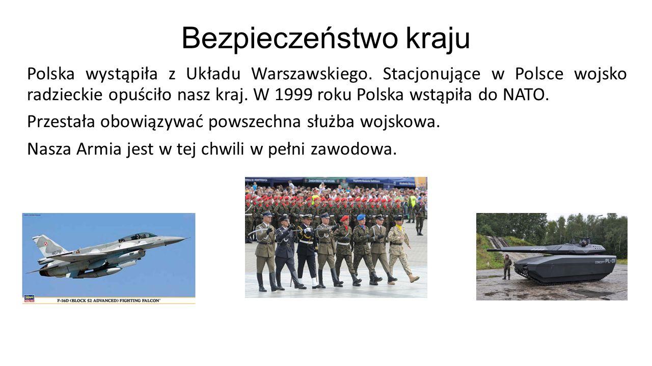 Bezpieczeństwo kraju Polska wystąpiła z Układu Warszawskiego. Stacjonujące w Polsce wojsko radzieckie opuściło nasz kraj. W 1999 roku Polska wstąpiła