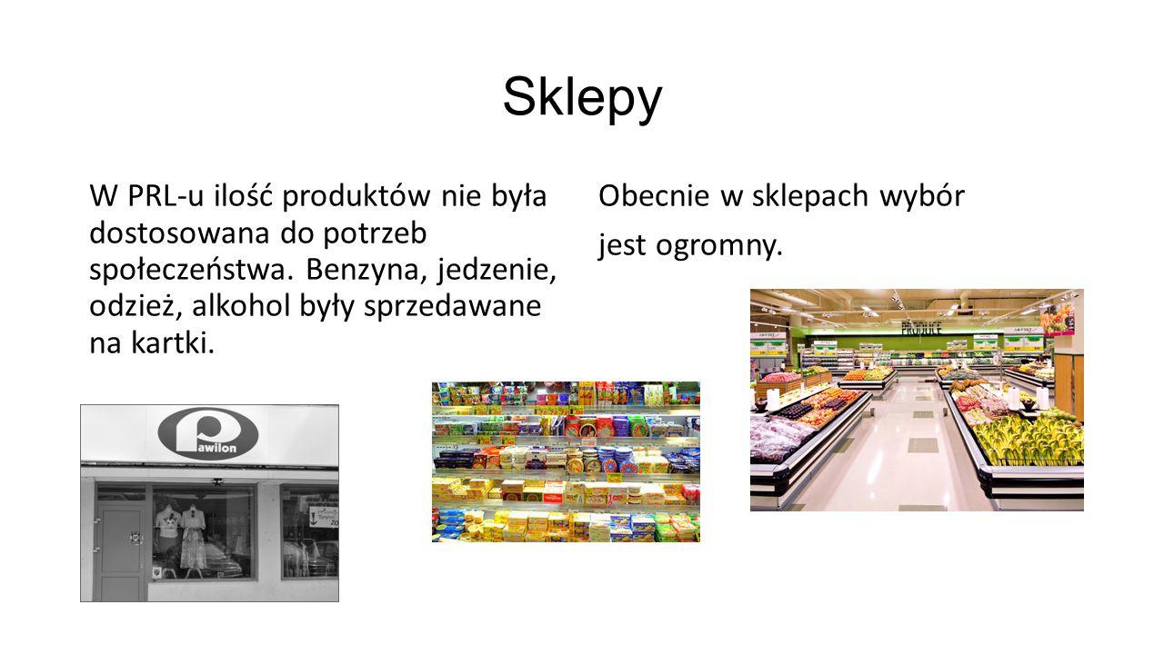 Sklepy W PRL-u ilość produktów nie była dostosowana do potrzeb społeczeństwa. Benzyna, jedzenie, odzież, alkohol były sprzedawane na kartki. Obecnie w