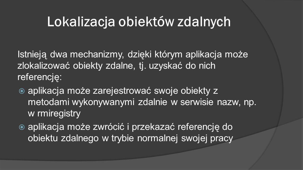 Lokalizacja obiektów zdalnych Istnieją dwa mechanizmy, dzięki którym aplikacja może zlokalizować obiekty zdalne, tj. uzyskać do nich referencję:  apl