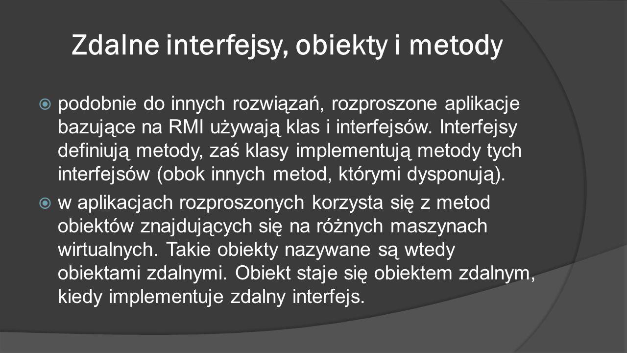 Zdalne interfejsy, obiekty i metody  podobnie do innych rozwiązań, rozproszone aplikacje bazujące na RMI używają klas i interfejsów. Interfejsy defin