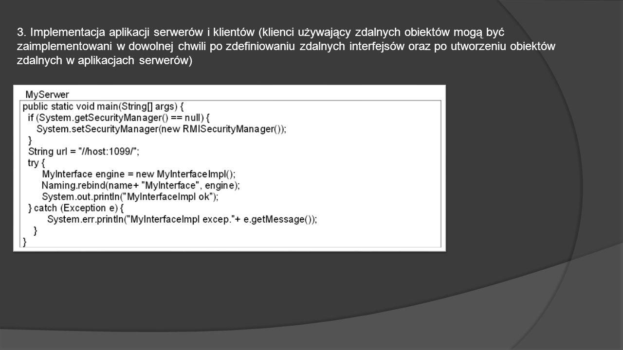 3. Implementacja aplikacji serwerów i klientów (klienci używający zdalnych obiektów mogą być zaimplementowani w dowolnej chwili po zdefiniowaniu zdaln