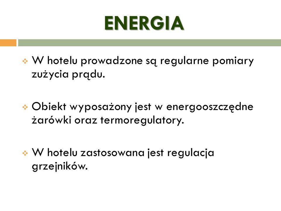 ENERGIA  W hotelu prowadzone są regularne pomiary zużycia prądu.  Obiekt wyposażony jest w energooszczędne żarówki oraz termoregulatory.  W hotelu