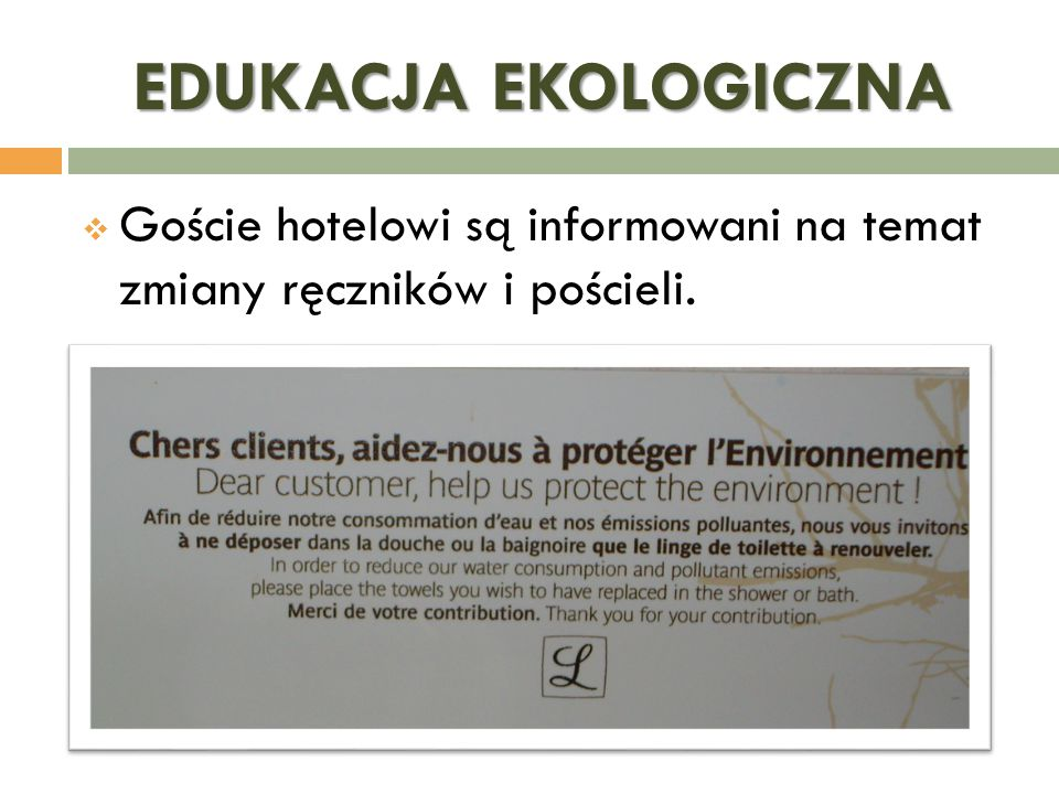 EDUKACJA EKOLOGICZNA  Goście hotelowi są informowani na temat zmiany ręczników i pościeli.