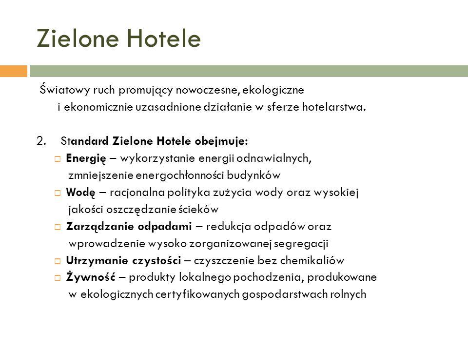 Zielone Hotele Światowy ruch promujący nowoczesne, ekologiczne i ekonomicznie uzasadnione działanie w sferze hotelarstwa. 2. Standard Zielone Hotele o