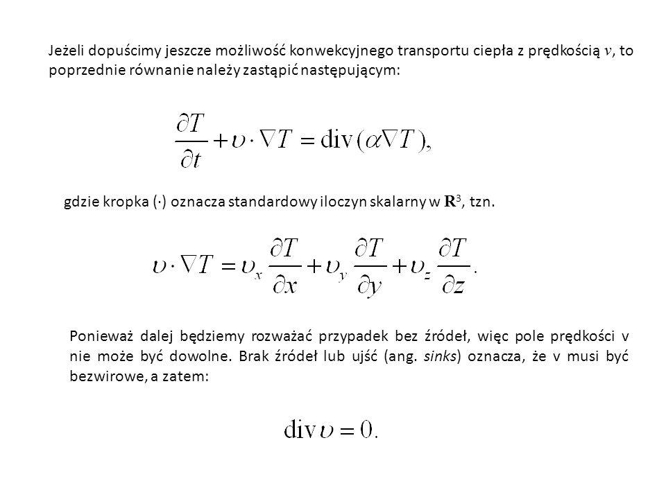 Jeżeli dopuścimy jeszcze możliwość konwekcyjnego transportu ciepła z prędkością v, to poprzednie równanie należy zastąpić następującym: gdzie kropka (·) oznacza standardowy iloczyn skalarny w R 3, tzn.