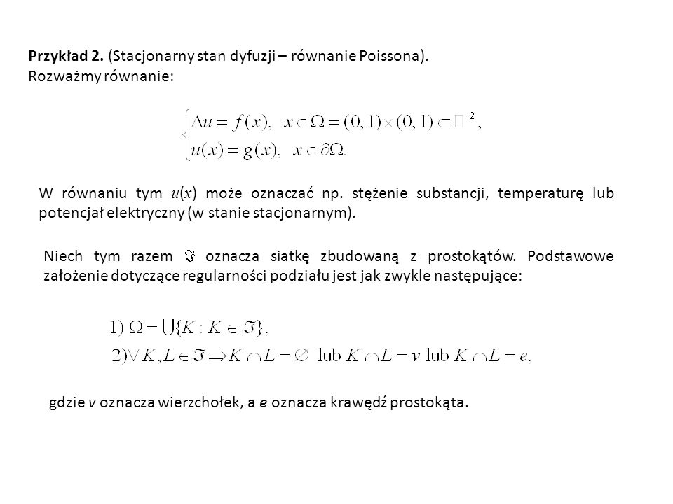 Całkowanie równania Po ustalonym elemencie kontrolnym K  i skorzystanie z twierdzenia o całkowaniu przez części lub twierdzenia Gaussa daje Dla każdej komórki kontrolnej K oznaczamy pzrzez x K jej środek, natomiast  oznacza wspólna krawędź dwóch przylegających komórek:  = K  L.