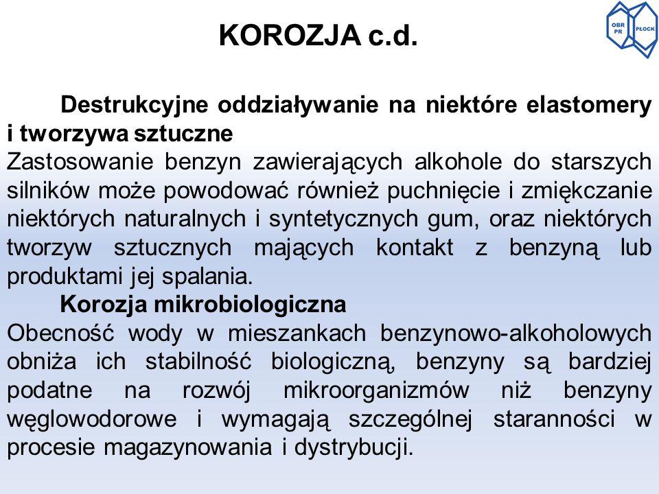 KOROZJA c.d. Destrukcyjne oddziaływanie na niektóre elastomery i tworzywa sztuczne Zastosowanie benzyn zawierających alkohole do starszych silników mo