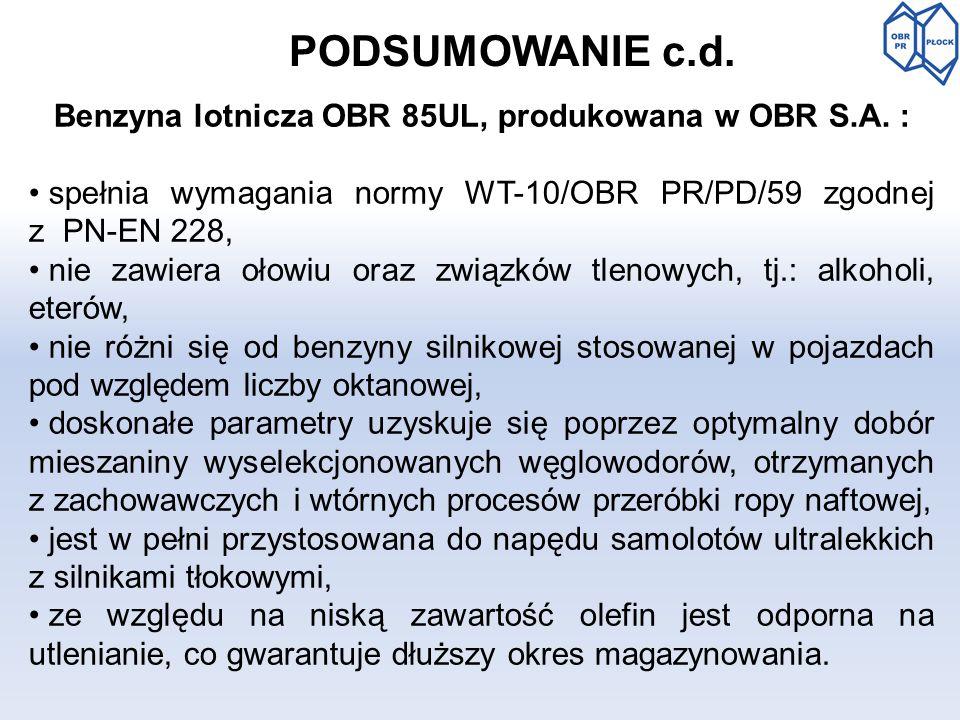 PODSUMOWANIE c.d. Benzyna lotnicza OBR 85UL, produkowana w OBR S.A. : spełnia wymagania normy WT-10/OBR PR/PD/59 zgodnej z PN-EN 228, nie zawiera ołow