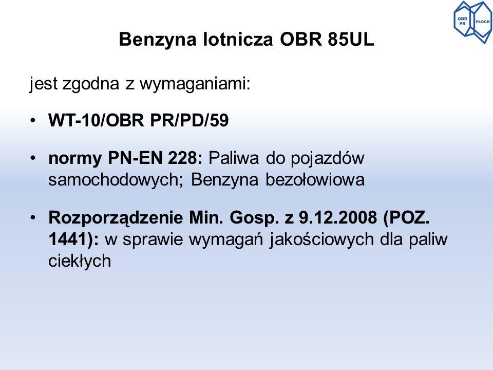 Benzyna lotnicza OBR 85UL jest zgodna z wymaganiami: WT-10/OBR PR/PD/59 normy PN-EN 228: Paliwa do pojazdów samochodowych; Benzyna bezołowiowa Rozporz