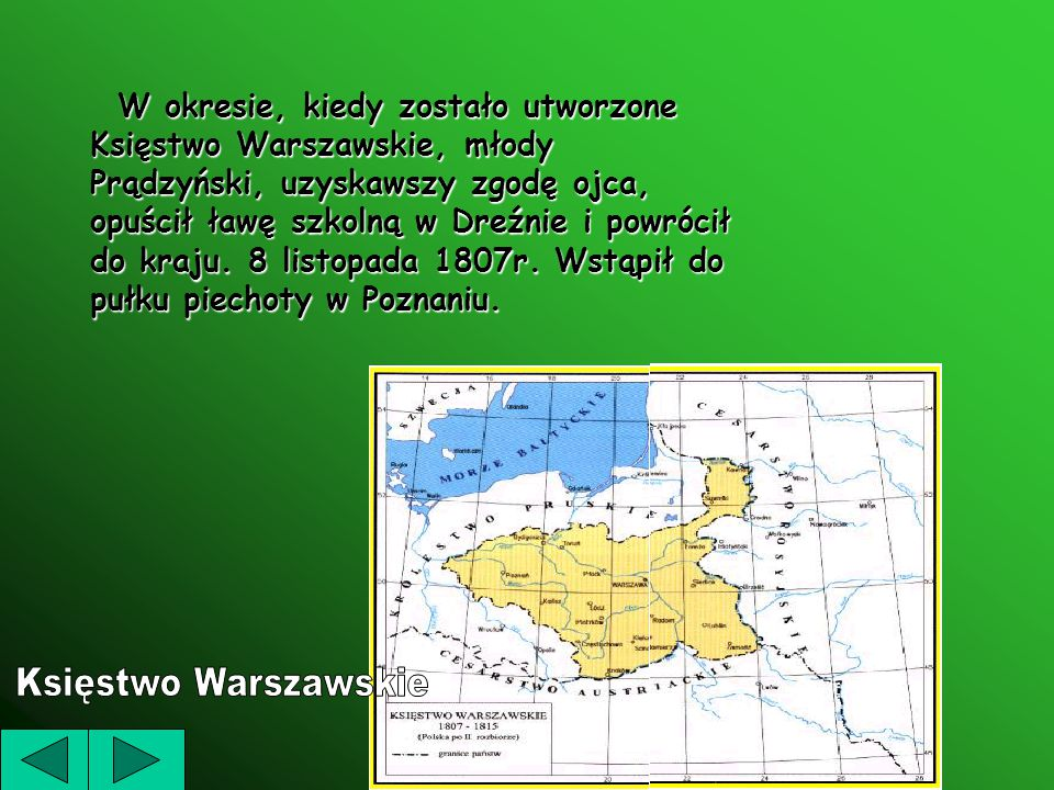 W okresie, kiedy zostało utworzone Księstwo Warszawskie, młody Prądzyński, uzyskawszy zgodę ojca, opuścił ławę szkolną w Dreźnie i powrócił do kraju.